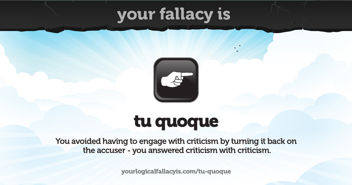 Your Logical Fallacy Is Tu Quoque